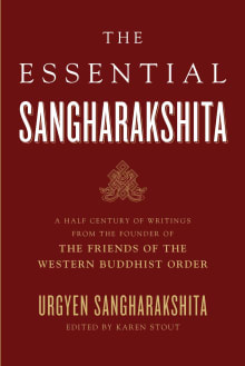 The Essential Sangharakshita: A Half-Century of Writings from the Founder of the Friends of the Western Buddhist Order