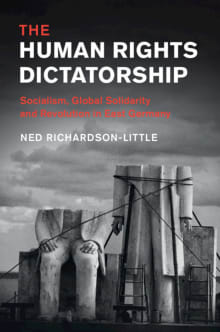 The Human Rights Dictatorship: Socialism, Global Solidarity and Revolution in East Germany