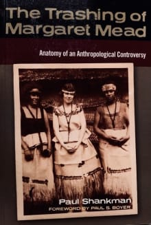 The Trashing of Margaret Mead: Anatomy of an Anthropological Controversy