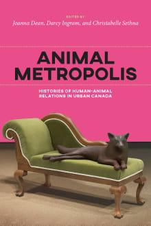 Animal Metropolis: Histories of Human-Animal Relations in Canada