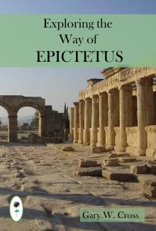 Exploring the Way of Epictetus: His Destination, Directions, and Strategies