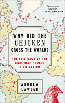 Why Did the Chicken Cross the World?: The Epic Saga of the Bird That Powers Civilization