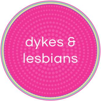 Dykes & Lesbians