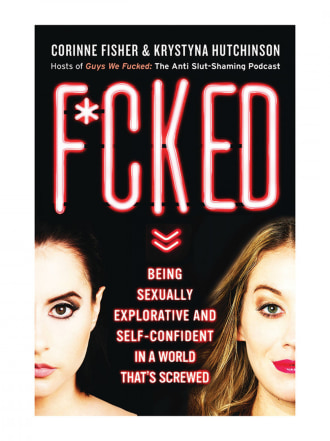 F*cked: Being Sexually Explorative & Self-Confident in a World That's Screwed