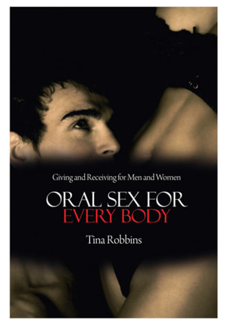 Oral Sex for Every Body - Giving and Receiving for Men and Women