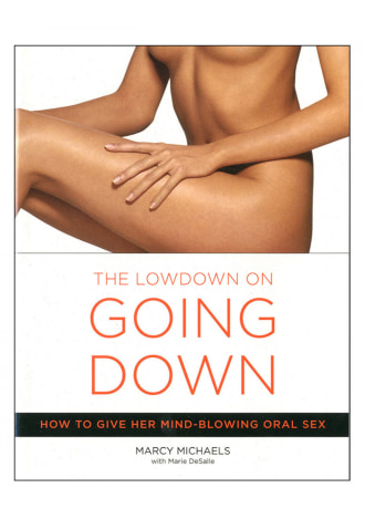 The Lowdown on Going Down - How to Give Her Mind-Blowing Oral Sex
