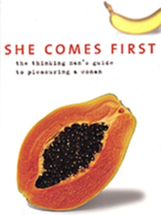 She Comes First: The...Guide To Pleasuring A Woman