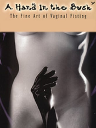Hand In The Bush: The Fine Art Of Vaginal Fisting