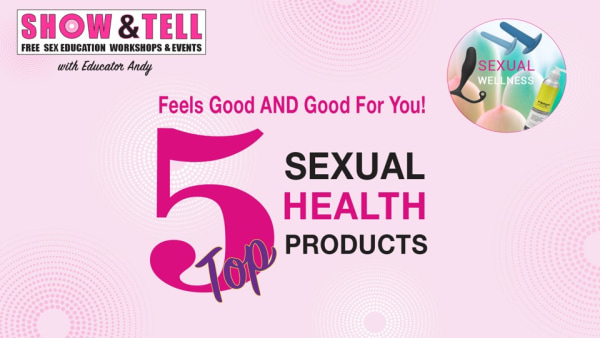Feels good AND good for you! Top 5 Sexual Health Products