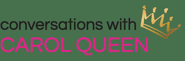 conversations with CAROL QUEEN