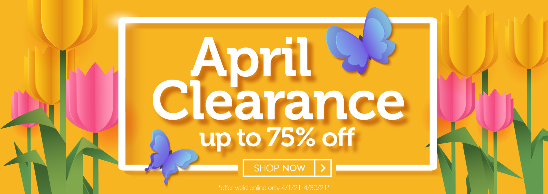 April Clearance Sale - Up to 75% OFF