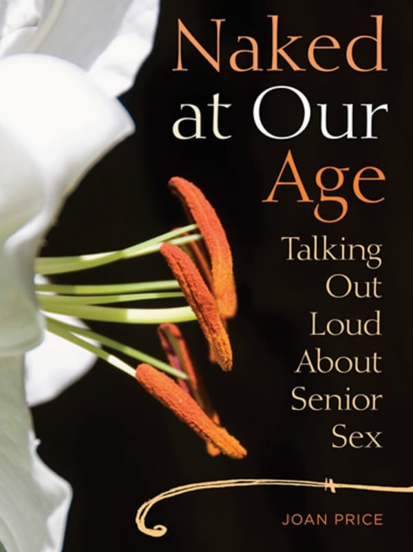 Naked At Our Age: Talking Out Loud About Senior Sex Image 0