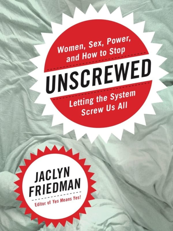 Unscrewed: Women, Sex, Power, and How to Stop Letting the System Screw Us All Image 0