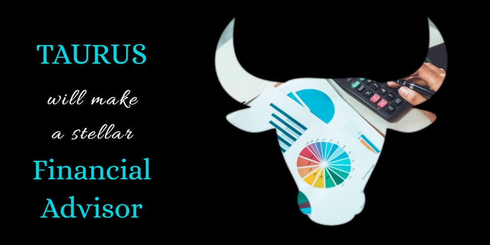 Taurus' Life Purpose is to become a Financial Advisor