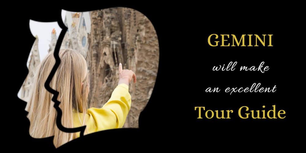 Gemini's Life Purpose is to become a Tour Giude