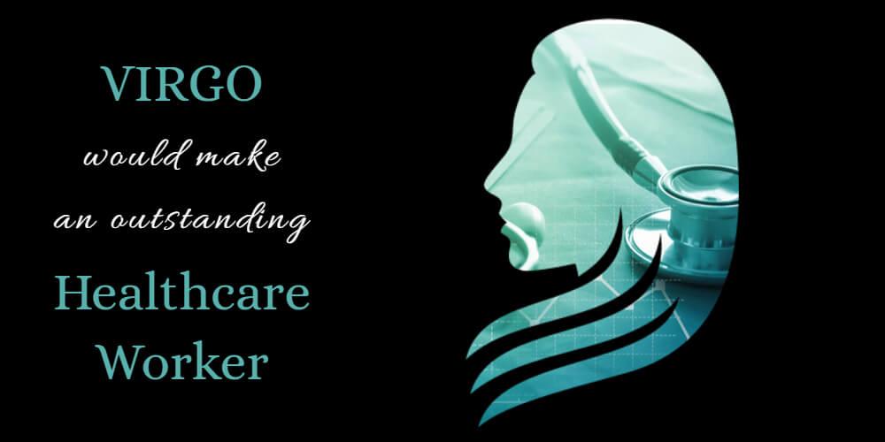 Virgo's Life Purpose is to work in healthcare