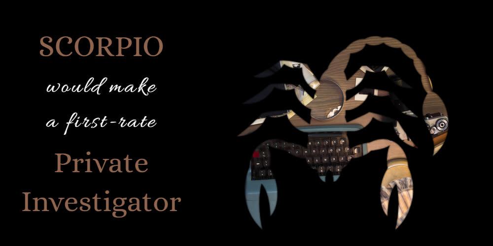 Scorpio's Life Purpose is to become a Private Investigator
