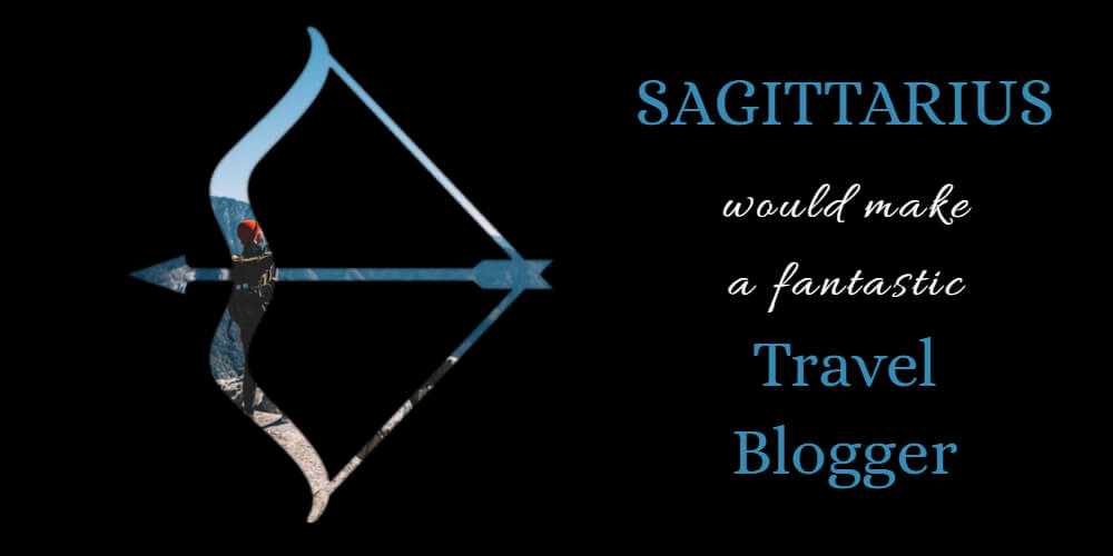Sagittarius' Life Purpose is to be a Travel Blogger