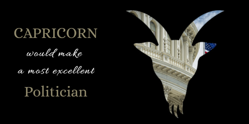 Capricorn's Life Purpose is to be a Politician