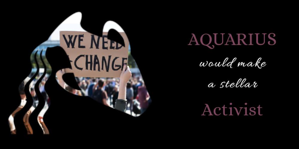 Aquarius' Life Purpose is to be an Activist