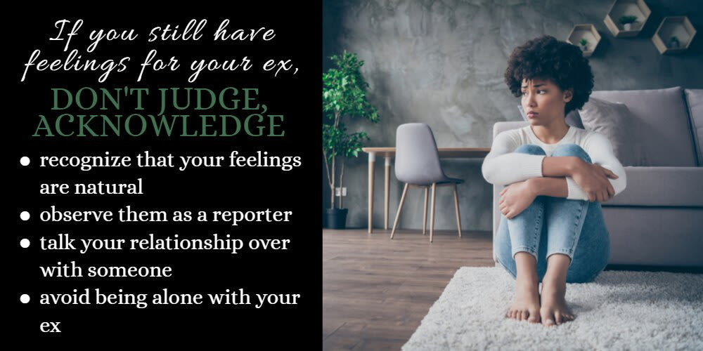If You Still Have Feelings for Your Ex, don't judge yourself - acknowledge them, observe, and be mindful
