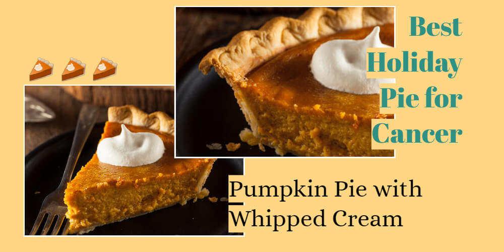 Best holiday pie for Cancer