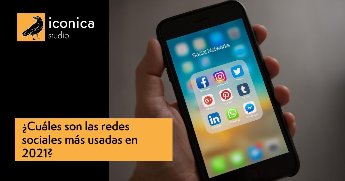 ¿Cuáles son las redes sociales más utilizadas en 2021?