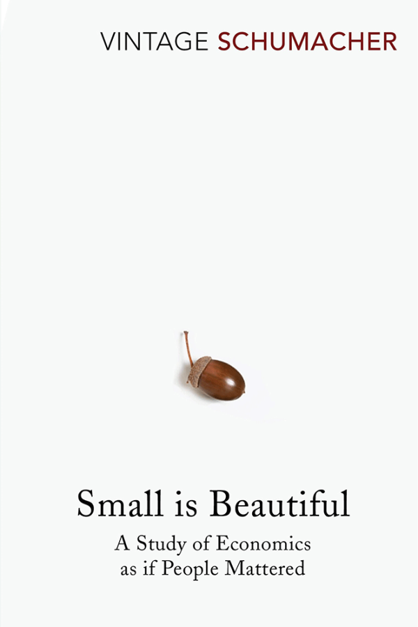 SMALL IS BEAUTIFUL: A STUDY OF ECONOMICS AS IF PEOPLE MATTERED, BY DR E.F. SCHUMACHER