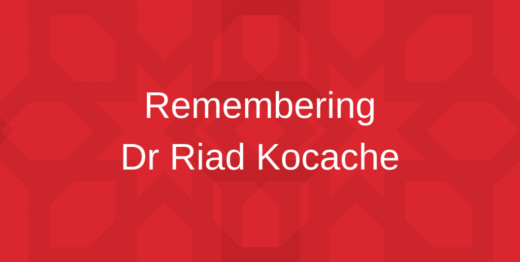 REMEMBERING DR RIAD KOCACHE