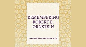 REMEMBERING ROBERT E. ORNSTEIN