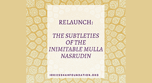 RELAUNCH: THE SUBTLETIES OF THE INIMITABLE MULLA NASRUDIN