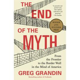 The End Of The Myth (Greg Grandin, Paperback, 9781250214850)