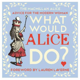 What Would Alice Do? (Lewis Carroll, Hardback, 9781447288527)