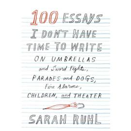 100 Essays I Don'T Have Time To Write (Sarah Ruhl, Hardback, 9780865478145)