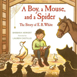 Boy, A Mouse, And A Spider--The Story Of E. B. White, A (Barbara Herkert, Hardback, 9781627792455)