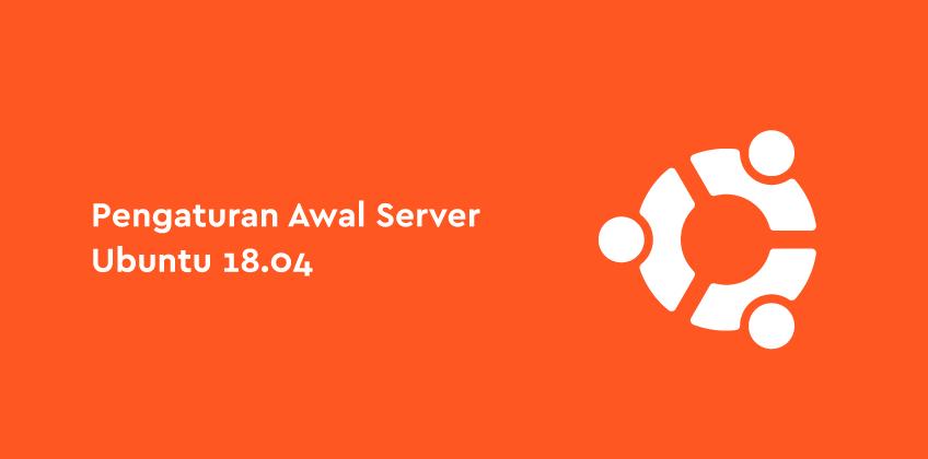 Pengaturan Server Awal dengan Ubuntu 18.04