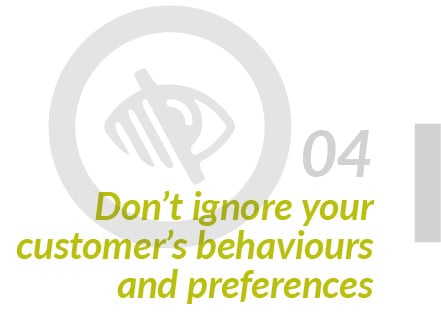 Don't ignore customer behaviours