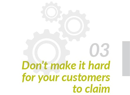 Don't make it hard for customers to claim
