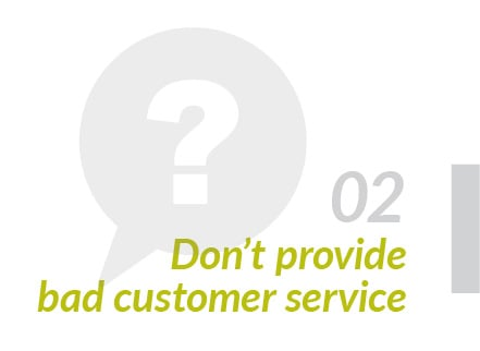 Don't provide bad customer service