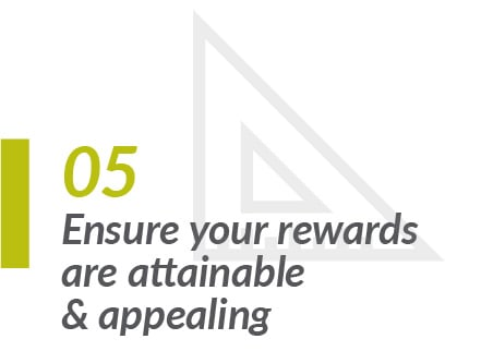 Ensure your rewards are appealing