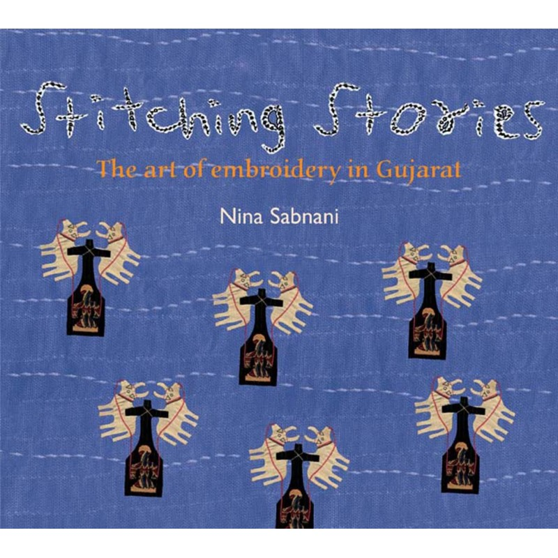 Stitching Stories (English): The Art Of Embroidery In Gujarat