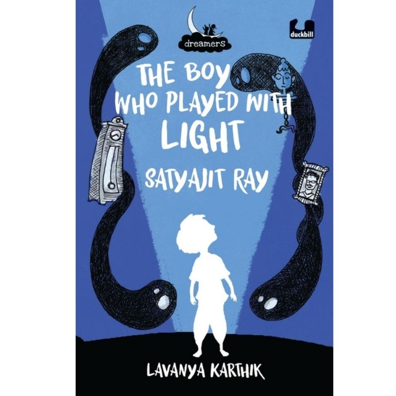 The Boy Who Played With Light: Satyajit Ray (Dreamers Series)