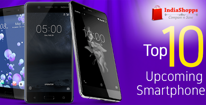 Top 10 Upcoming Smartphones to look forward to in the Next Few Months