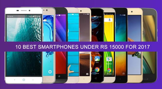 List of 10 Best Smartphones Under Rs 15000 For 2017