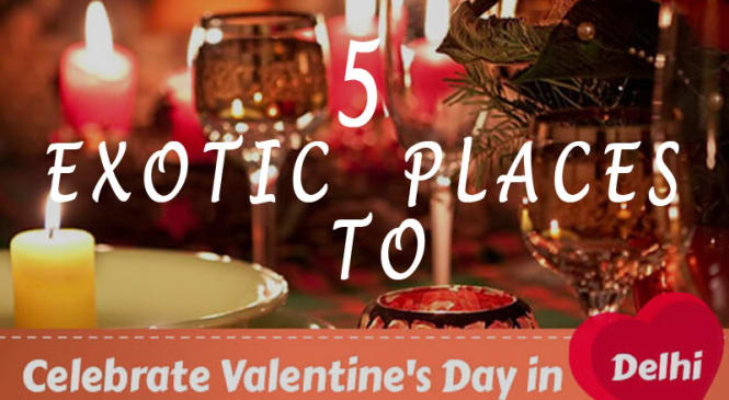 5 Exotic Places to Celebrate Valentine's Day 2017 in Delhi/NCR
