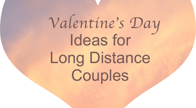 Valentine's Day Ideas for Long Distance Couples