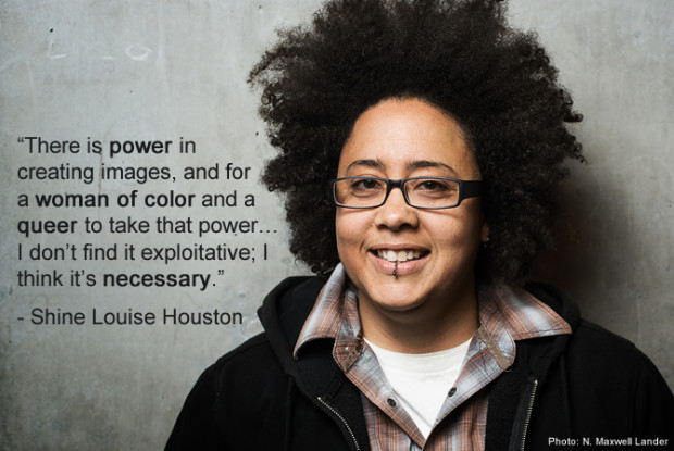 There is power in creating images, and for a woman of color and a queer to take that power...I don't find it exploitative; I think it's necessary.