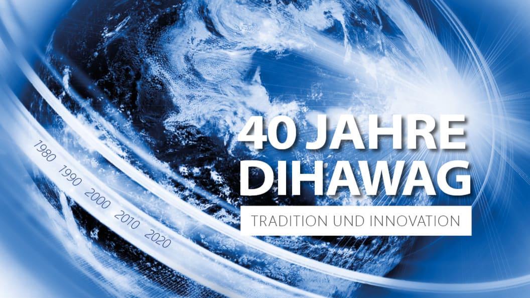 40 Jahre DIHAWAG – TRADITION UND INNOVATION – Wir sagen Danke für die tolle Zusammenarbeit!