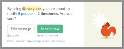 Slack lets you know the consequence of your action and at the same time smoothly talks you out of it.