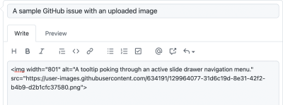 """Screenshot of a new GitHub issue. The title reads, """"A sample GitHub issue with an uploaded image. The body is an image element with an alt attribute that reads, """"A tooltip poking through an active slide drawer navigation menu."""""""